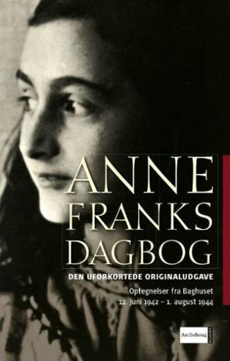 Anne Frank: Anne Franks dagbog : den uforkortede originaludgave : optegnelser fra baghuset 12. juni 1942-1. august 1944 (Ved Tove Dueholm Nielsen)