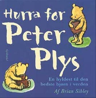 Brian Sibley: Hurra for Peter Plys : en hyldest til den bedste bjørn i hele verden