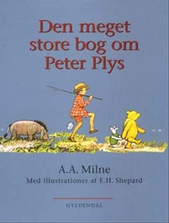 A. A. Milne: Den meget store bog om Peter Plys : komplet samling fortællinger