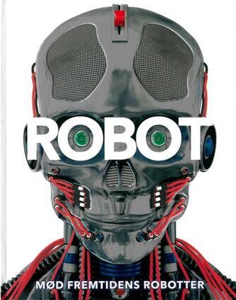 Clive Gifford, Laura Buller, Andrea Mills: Robot : mød fremtidens maskiner