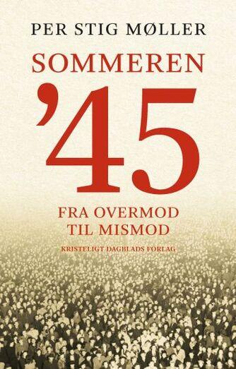 Per Stig Møller (f. 1942): Sommeren '45 : fra overmod til mismod