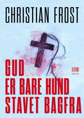 Christian Frost: Gud er bare hund stavet bagfra : krimi
