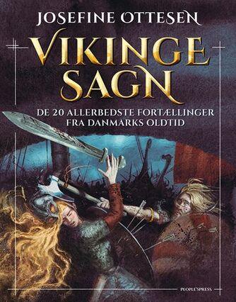 Josefine Ottesen: Vikingesagn : de 20 allerbedste fortællinger fra Danmarks oldtid