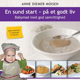 Anne Diemer Moisen (f. 1976): En sund start - på et godt liv : babymad med god samvittighed