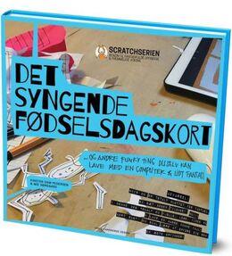 Mie Nørgaard, Kirsten Dam Pedersen: Det syngende fødselsdagskort : og andre funky ting du selv kan lave med en computer & lidt fantasi