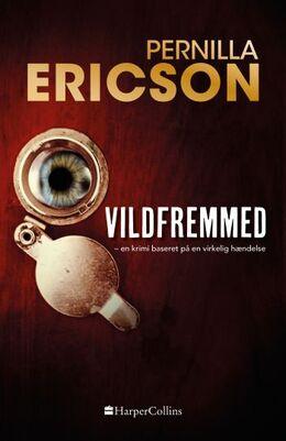 Pernilla Ericson: Vildfremmed : en krimi baseret på en virkelig hændelse