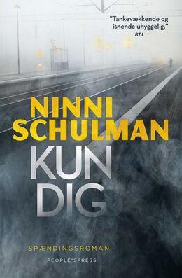 Ninni Schulman: Kun dig : spændingsroman