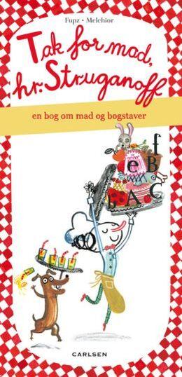 Kim Fupz Aakeson, Siri Melchior: Tak for mad, hr. Struganoff : en bog om mad og bogstaver