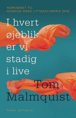 Tom Malmquist (f. 1978): I hvert øjeblik er vi stadig i live : roman