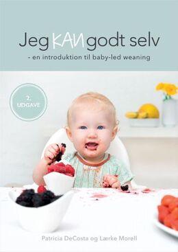 Patricia DeCosta, Lærke Morell: Jeg kan godt selv : en introduktion til baby-led weaning
