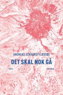 Andreas Eckhardt-Læssøe: Det skal nok gå : poesi